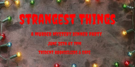 Strangest Things: A Murder Mystery Dinner Party