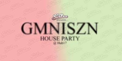 GMNISZN House Party @ Hub17