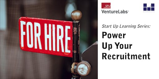 Start Up Learning Series: Power Up Your Recruitment!