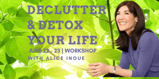 Declutter & Detox Your Life with Alice Inoue