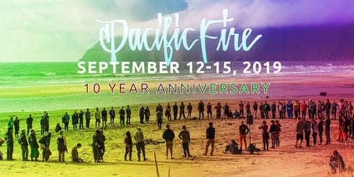 Pacific Fire Gathering 2019 - 10th Anniversary!