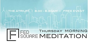 Calm in the City: Free Morning Meditation @FedSquare