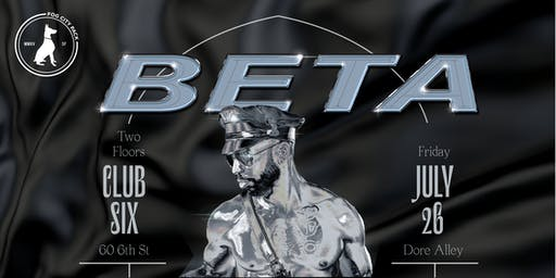 FOG CITY PACK PRESENTS: BETA 2019 (DORE ALLEY FRIDAY) **SOLD OUT - TICKETS AVAILABLE AT THE DOOR**