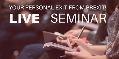 YOUR PERSONAL EXIT FROM BREXIT! - LIVE SEMINAR