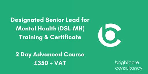Designated Senior Lead for Mental Health (DSL-MH) Training & Certificate 2 Day Advanced Course: Worcester