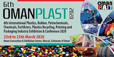 6th OMAN PLAST 2020 (6th INTERNATIONAL PLASTICS, RUBBER, PETROCHEMICALS, CHEMICALS, FERTILIZERS, PLASTICS RECYCLING, PRINTING & PACKAGING INDUSTRY EXHIBITION & CONFERENCE 2020 ) tickets