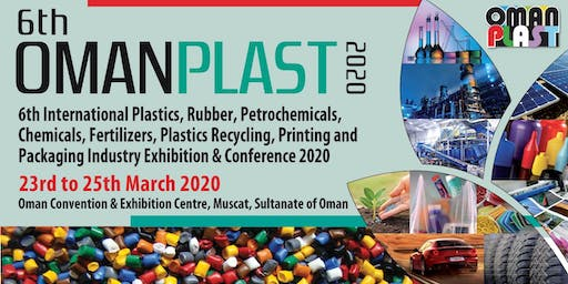 6th OMAN PLAST 2020 (6th INTERNATIONAL PLASTICS, RUBBER, PETROCHEMICALS, CHEMICALS, FERTILIZERS, PLASTICS RECYCLING, PRINTING & PACKAGING INDUSTRY EXHIBITION & CONFERENCE 2020 )