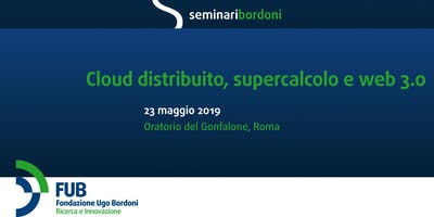 "Seminari Bordoni: ""Cloud distribuito, supercalcolo e web 3.0"""