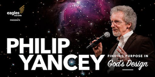 PHILIP YANCEY – Finding Purpose in God's Design [SOLD OUT]