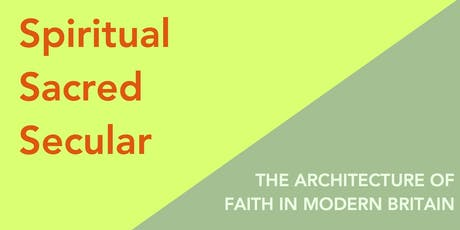 Spiritual, Sacred, Secular: the architecture of faith in modern Britain tickets