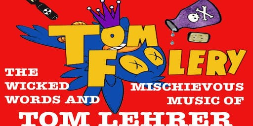 """Tomfoolery: The Wicked Words and Mischievous Music of Tom Lehrer"""