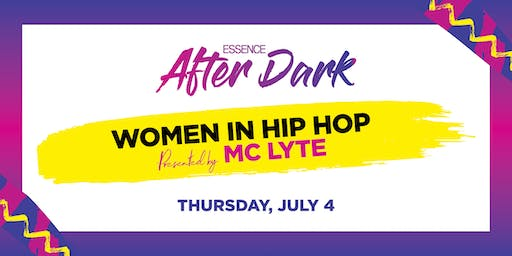 2019 ESSENCE FESTIVAL  After Dark : Women In Hip-Hop Presented by Mc Lyte