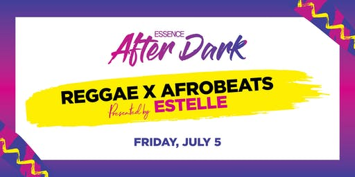 2019 ESSENCE FESTIVAL After Dark: Reggae X Afrobeat Presented by Estelle
