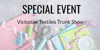 Victoria Textile Trunk Show - Lunchtime Session