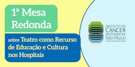Mesa redonda: teatro como recurso de educação e cultura nos hospitais ingressos