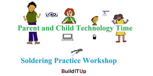 Parent and Child Technology Time - Soldering Practice