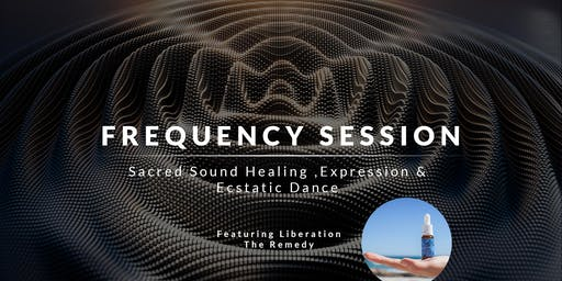 Frequency Session + Liberation Water & Ecstatic Dance