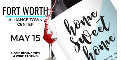 Home Buying Tips & Wine Tasting - Fort Worth/Alliance