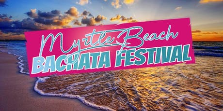 Myrtle Beach Bachata Festival 2019 with The MOB tickets