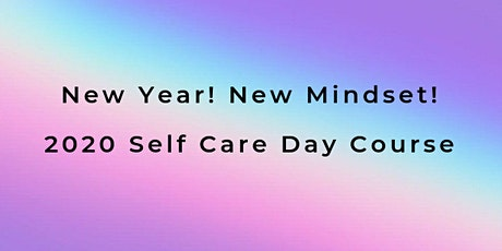 New Year! New Mindset! - 2020 Self Care Day Course tickets