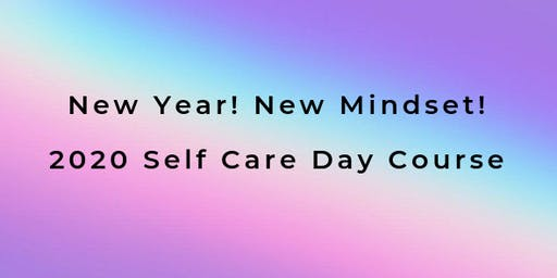 New Year! New Mindset! - 2020 Self Care Day Course