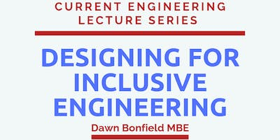 Current Engineering Lecture series-Designing for Inclusive Engineering.