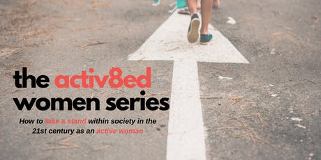 The Activ8ed Women Series- How to take a stand within society in the 21st century as a woman Tickets
