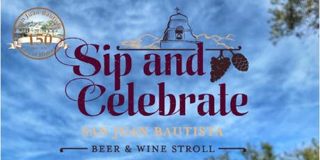 Sip and Celebrate Beer & Wine Stroll|Historic Downtown San Juan Bautista tickets