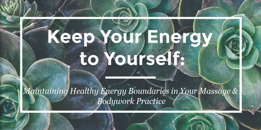 Keep your Energy to Yourself: Maintaining Healthy Boundaries - 3CE