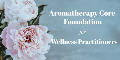 Aromatherapy Core Foundation for Wellness Practitioners - 13 CE (Part 1) tickets
