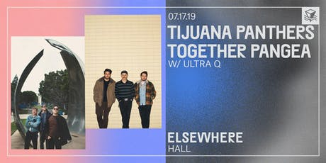 Tijuana Panthers / together Pangea with Ultra Q @ Elsewhere (Hall) tickets