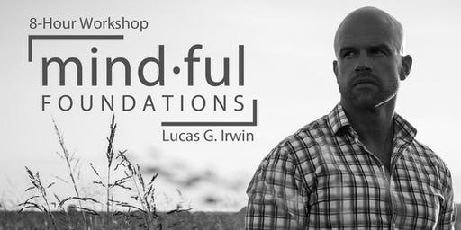 8-Hour Mindful Foundations Workshop with Lucas G. Irwin