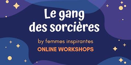 Le Gang des Sorcières by Femmes inspirantes / 3 phases online workshops / JUNE 2019 tickets