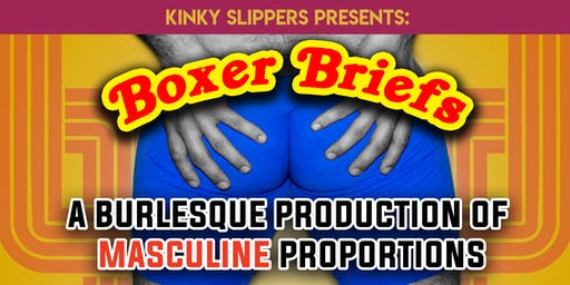 Boxer Briefs: A Burlesque Production of Masculine Proportions