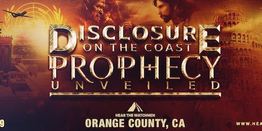 "Hear the Watchmen California ""Disclosure on the Coast: Prophecy Unveiled"""