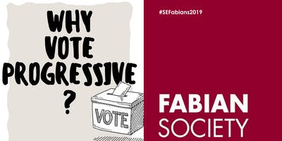 "South East Fabians Regional Conference: ""Why vote progressive?"""
