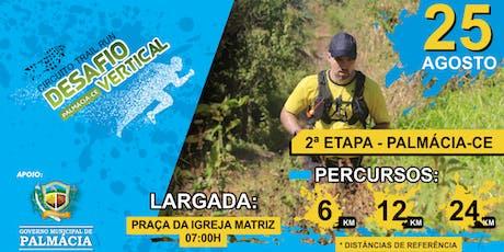 PALMACIA DESAFIO VERTICAL TRAIL RUN - 2ª Etapa Circuito Desafio Vertical ingressos