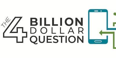 The 4 Billion Dollar Question