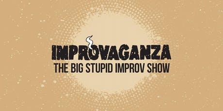 IMPROVAGANZA 2019: The Big Stupid Improv Show tickets
