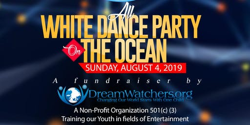 Dreamwatchers All White Dance Party on the Ocean Fundraiser
