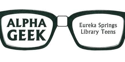 Alpha Geek - Eureka Springs Library Teens