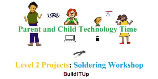 Parent and Child Technology Time - Level 2 Projects Soldering