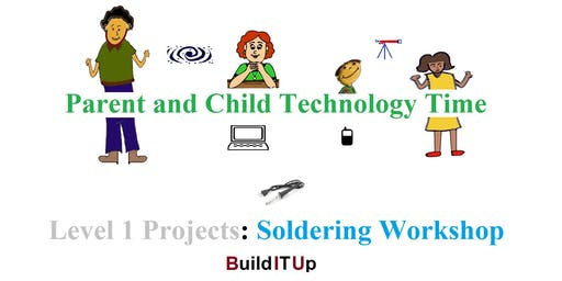 Parent and Child Technology Time - Level 1 Projects Soldering