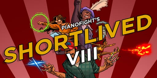 PianoFight's ShortLived VIII: ROUND 3