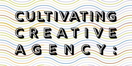 CULTIVATING CREATIVE AGENCY: A Platform for Diversity in Art & Design tickets