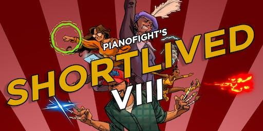 PianoFight's ShortLived VIII: ROUND 7