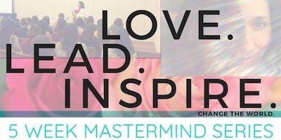 Love.Lead.Inspire. 5-Week Mastermind Series