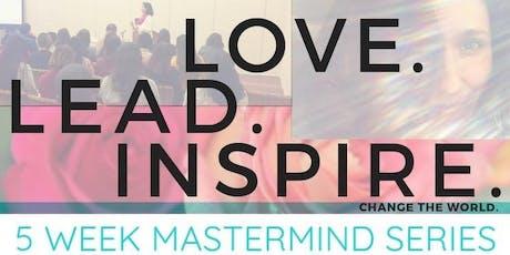 Love.Lead.Inspire. 5-Week Mastermind Series tickets