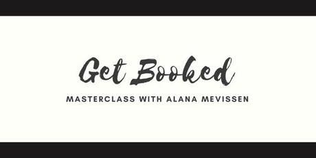 """Get Booked"" Masterclass with Alana Mevissen tickets"