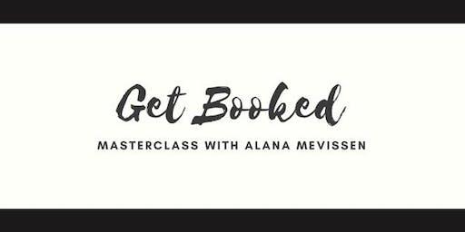 """Get Booked"" Masterclass with Alana Mevissen"